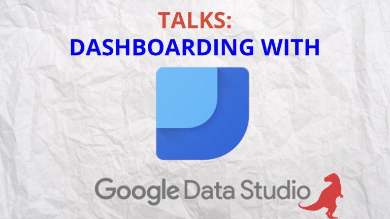 Dashboarding with Google Data Studio