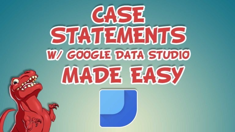 CASE Statements made easy in Google Data Studio