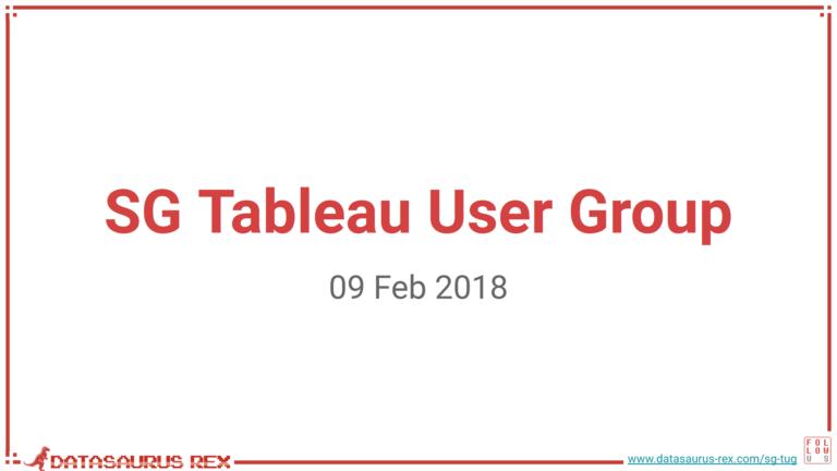 SG Tableau User Group Feb 2018